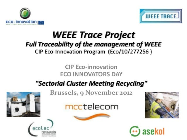 WEEE Trace ProjectFull Traceability of the management of WEEE  CIP Eco-Innovation Program (Eco/10/277256 )             CIP...