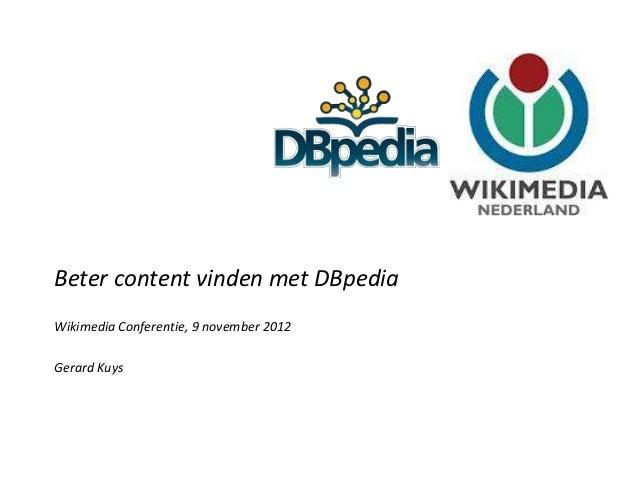 Zoekplatform Openbare BibliothekenBeter content vinden met DBpediaWikimedia Conferentie, 9 november 2012Gerard Kuys