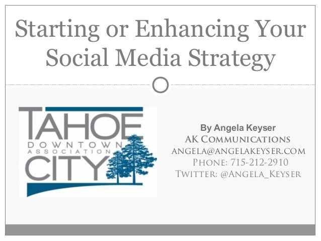 Starting or Enhancing Your   Social Media Strategy                   By Angela Keyser                AK Communications    ...