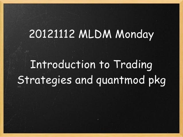 20121112 MLDM Monday  Introduction to TradingStrategies andquantmod pkg