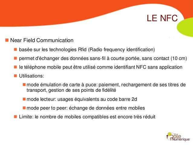 LE NFC Near Field Communication    basée sur les technologies Rfid (Radio frequency identification)    permet déchanger...