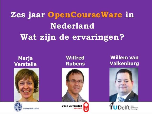 Zes jaar OpenCourseWare in         Nederland  Wat zijn de ervaringen?    Marja                    Wilfred   Willem van14-1...