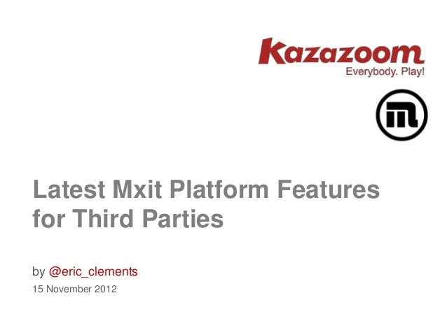 Latest Mxit Platform Featuresfor Third Partiesby @eric_clements15 November 2012
