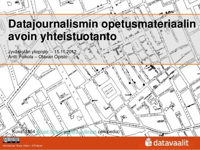 Datajournalismin opetusmateriaalin    avoin yhteistuotanto    Jyväskylän yliopisto – 15.11.2012    Antti Poikola – Otavan ...