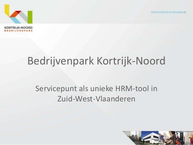 Bedrijvenpark Kortrijk-Noord Servicepunt als unieke HRM-tool in       Zuid-West-Vlaanderen