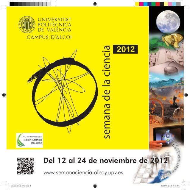 Del 12 al 24 de noviembre de 2012                             www.semanaciencia.alcoy.upv.essemana ciencia 2012.indd 1    ...