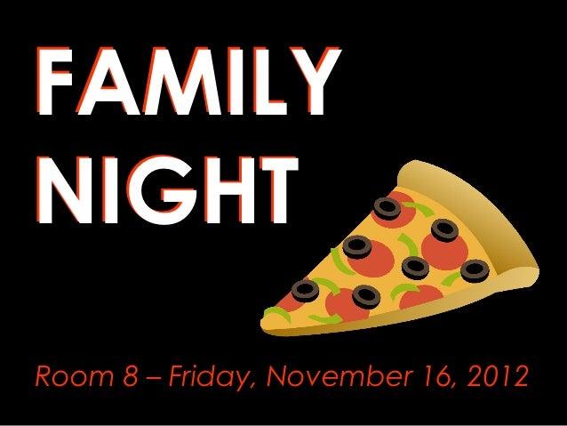 FAMILYNIGHTRoom 8 – Friday, November 16, 2012