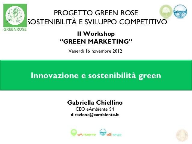 """PROGETTO GREEN ROSESOSTENIBILITÀ E SVILUPPO COMPETITIVO                                  II Workshop        """"GREEN MARKET..."""