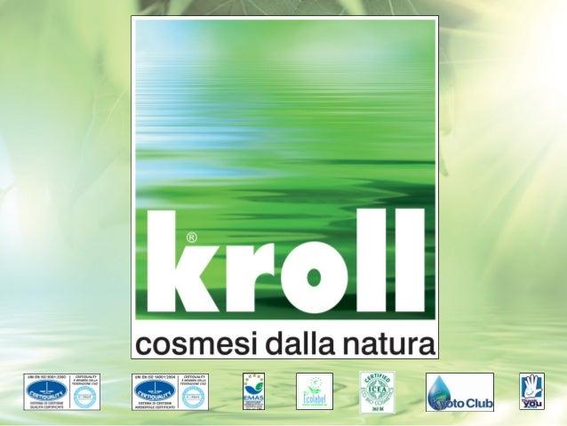 PROFILO AZIENDALEKroll inizia negli anni '70 aprodurre    lavamani   e   dopol'entrata in vigore della LeggeCosmetica 713/...