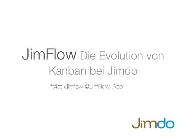 JimFlow Die Evolution von    Kanban bei Jimdo    #t4at #jimflow @JimFlow_App