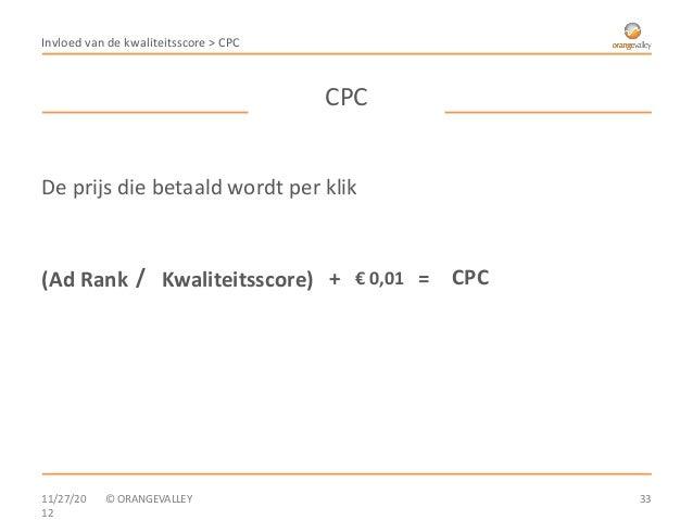 Invloed van de kwaliteitsscore > CPC                                       CPCDe prijs die betaald wordt per klik(Ad Rank ...