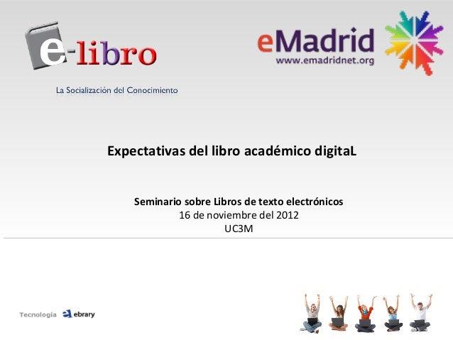 Expectativas del libro académico digitaL    Seminario sobre Libros de texto electrónicos            16 de noviembre del 20...