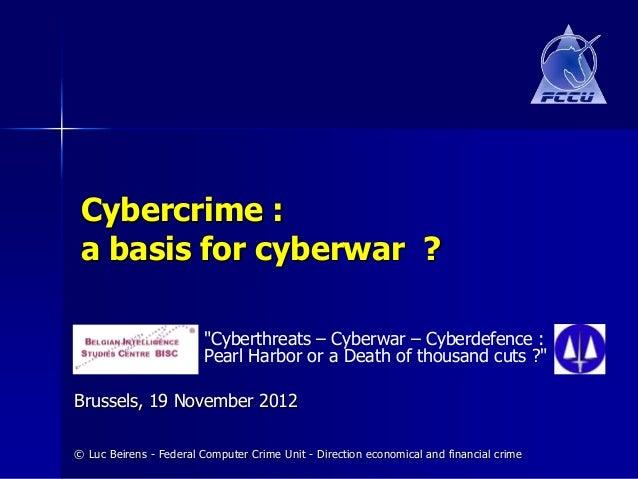 "Cybercrime : a basis for cyberwar ?                        ""Cyberthreats – Cyberwar – Cyberdefence :                      ..."