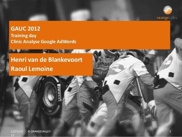 GAUC 2012Training dayClinic Analyse Google AdWordsHenri van de BlankevoortRaoul Lemoine11/21/20   © ORANGEVALLEY       112
