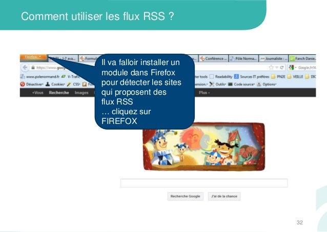 Comment utiliser les flux RSS ?Il va falloir installer unmodule dans Firefoxpour détecter les sitesqui proposent desflux R...