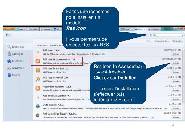Faites une recherchepour installer unmoduleRss IconIl vous permettra dedétecter les flux RSSRss Icon In Awesombar1.4 est t...