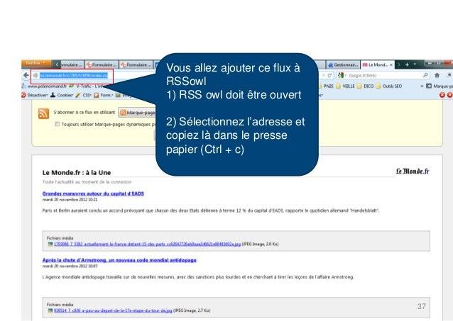 Vous allez ajouter ce flux àRSSowl1) RSS owl doit être ouvert2) Sélectionnez l'adresse etcopiez là dans le pressepapier (C...
