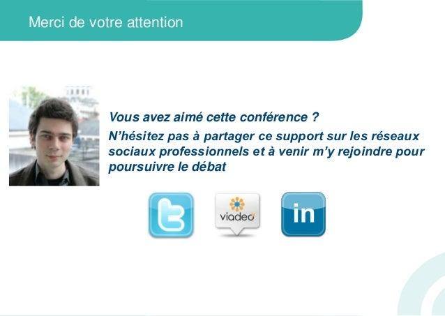 Merci de votre attentionVous avez aimé cette conférence ?N'hésitez pas à partager ce support sur les réseauxsociaux profes...