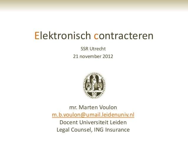 Elektronisch contracteren             SSR Utrecht          21 november 2012         mr. Marten Voulon   m.b.voulon@umail.l...