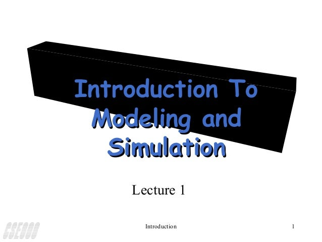 Introduction To Modeling and   Simulation    Lecture 1      Introduction   1