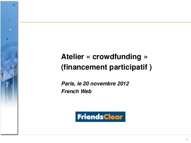 Atelier « crowdfunding »(financement participatif )Paris, le 20 novembre 2012French Web                              1
