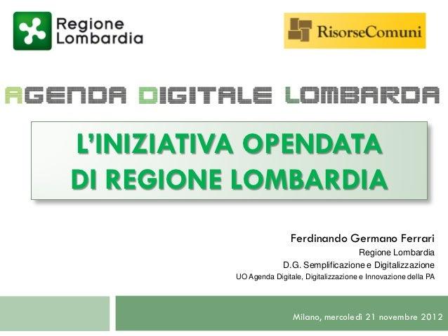 L'INIZIATIVA OPENDATADI REGIONE LOMBARDIA                          Ferdinando Germano Ferrari                             ...