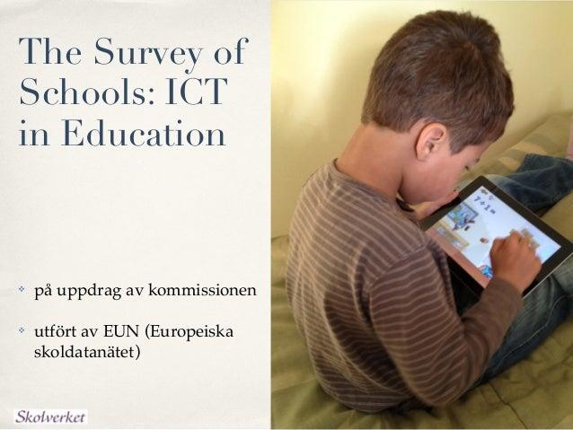 The Survey ofSchools: ICTin Education   på uppdrag av kommissionen   utfört av EUN (Europeiska    skoldatanätet)