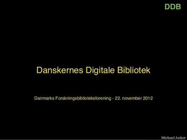 DDBDanskernes Digitale BibliotekDanmarks Forskningsbiblioteksforening - 22. november 2012                                 ...