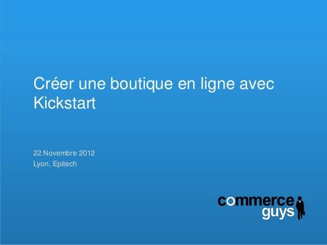 Créer une boutique en ligne avecKickstart22 Novembre 2012Lyon, Epitech