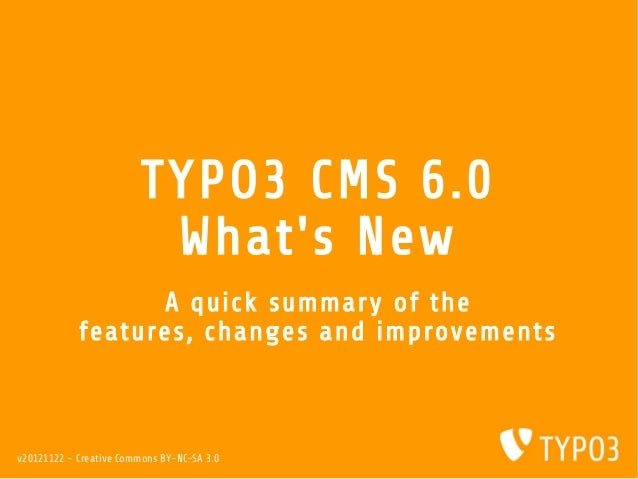 TYPO3 CMS 6.0                          Whats New                  A quick summary of the            features, changes and ...