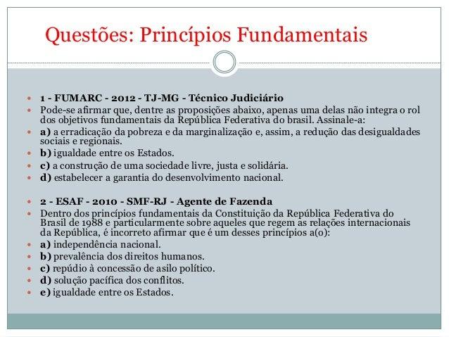 Questões: Princípios Fundamentais                1 - FUMARC - 2012 - TJ-MG - Técnico Judiciário Pode-se afirm...