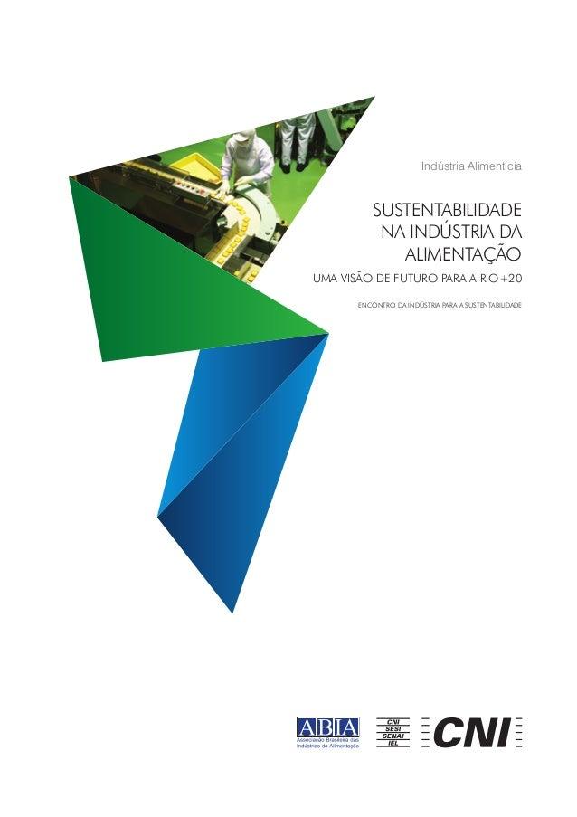 Indústria Alimentícia  SUSTENTABILIDADE NA INDÚSTRIA DA ALIMENTAÇÃO UMA VISÃO DE FUTURO PARA A RIO+20 Encontro da Indústri...