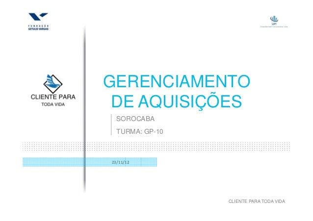 GERENCIAMENTO DE AQUISIÇÕES  SOROCABA  TURMA: GP-1023/11/12                 CLIENTE PARA TODA VIDA
