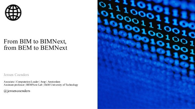 From BIM to BIMNext,from BEM to BEMNextJeroen CoendersAssociate | Computation Leader | Arup | AmsterdamAssistant professor...