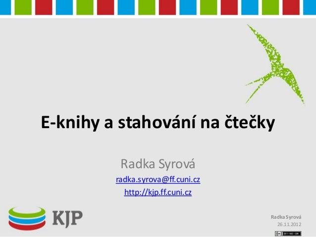 E-knihy a stahování na čtečky          Radka Syrová         radka.syrova@ff.cuni.cz           http://kjp.ff.cuni.cz       ...