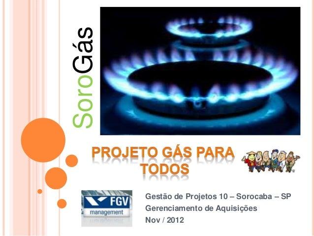 SoroGás          Gestão de Projetos 10 – Sorocaba – SP          Gerenciamento de Aquisições          Nov / 2012