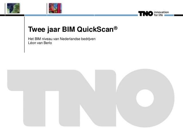 Twee jaar BIM QuickScan®Het BIM niveau van Nederlandse bedrijvenLéon van Berlo