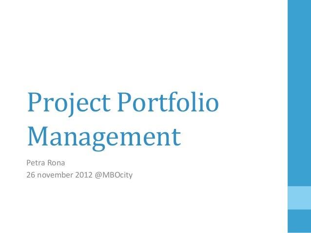 Project Portfolio Management Petra Rona  26 november 2012 @MBOcity