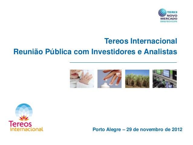 Tereos Internacional Reunião Pública com Investidores e Analistas Porto Alegre – 29 de novembro de 2012