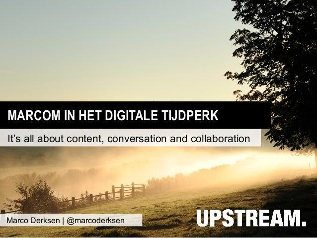 MARCOM IN HET DIGITALE TIJDPERKIt's all about content, conversation and collaborationMarco Derksen   @marcoderksen