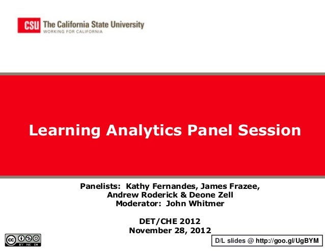 Learning Analytics Panel Session      Panelists: Kathy Fernandes, James Frazee,            Andrew Roderick & Deone Zell   ...