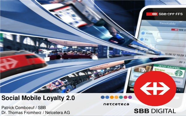 Social Mobile Loyalty 2.0Patrick Comboeuf / SBBDr. Thomas Fromherz / Netcetera AG