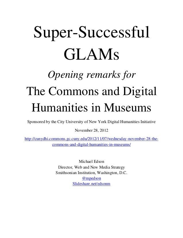Super-Successful        GLAMs            Opening remarks forThe Commons and Digital Humanities in Museums Sponsored by the...