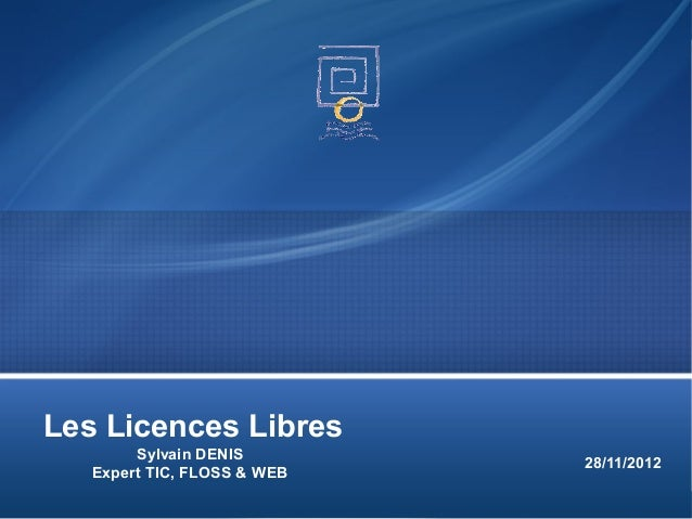 Les Licences Libres        Sylvain DENIS                                     28/11/2012   Expert TIC, FLOSS & WEB         ...