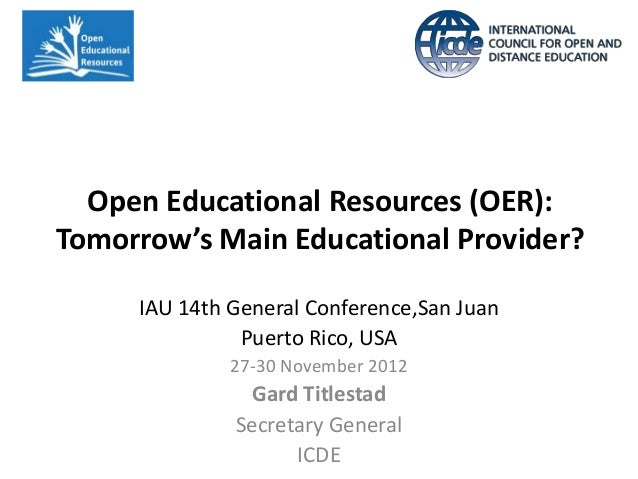 Open Educational Resources (OER):Tomorrow's Main Educational Provider?     IAU 14th General Conference,San Juan           ...