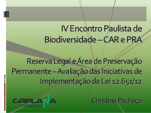 IV Encontro Paulista de         Biodiversidade –CAR e PRA    Reserva Legal e Área de PreservaçãoPermanente –Avaliação das ...