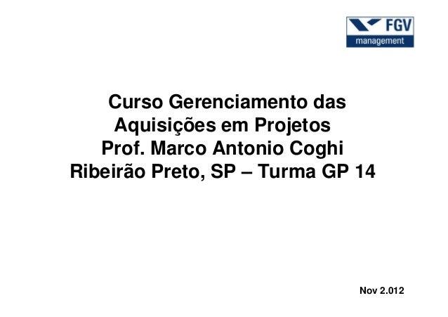 Curso Gerenciamento das     Aquisições em Projetos   Prof. Marco Antonio CoghiRibeirão Preto, SP – Turma GP 14            ...