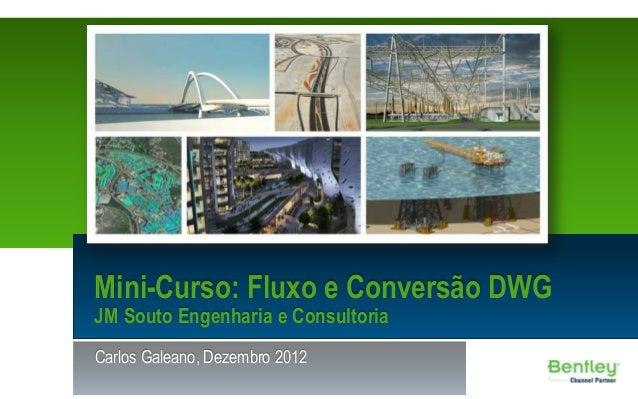 Mini-Curso: Fluxo e Conversão DWGJM Souto Engenharia e ConsultoriaCarlos Galeano, Dezembro 2012