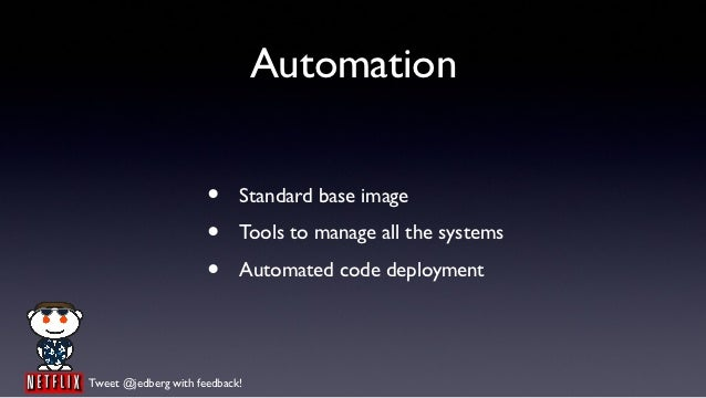 Automation                      •     Standard base image                      •     Tools to manage all the systems      ...