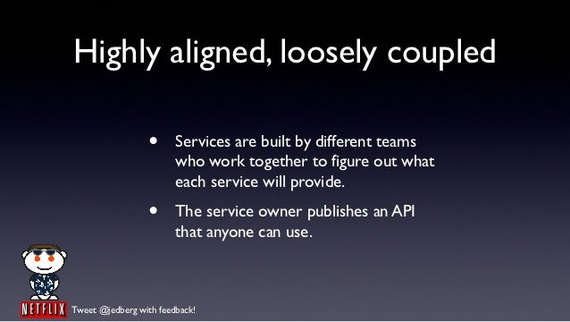 Highly aligned, loosely coupled                  •     Services are built by different teams                        who wo...